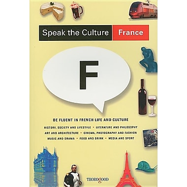 Speak the Culture: France: Be Fluent in French Life and Culture