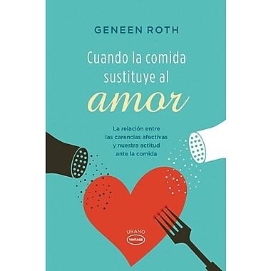 Cu& o la Comida Sustituye al Amor: La Relacion Entre las Carencias Afectivas y Nuestra Actitud Ante la Comida