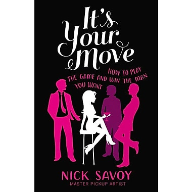 It's Your Move: How to Play the Game and Win the Man You Want