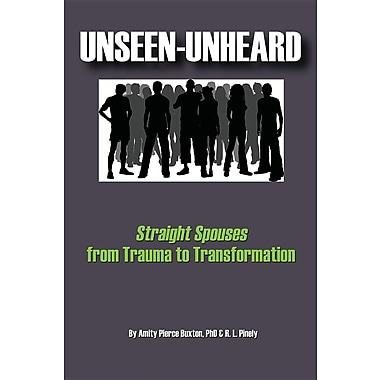 Unseen-Unheard: Straight Spouses from Trauma to Transformation