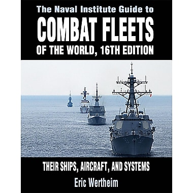 The Naval Institute Guide to Combat Fleets of the World: Their Ships, Aircraft, and Systems