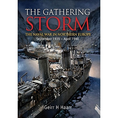 The Gathering Storm: Naval War in Northern Europe, September 1939 to April 1940
