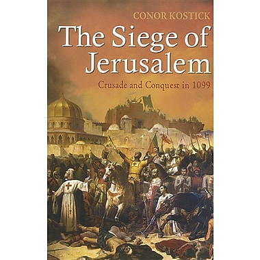 The Siege of Jerusalem: Crusade and Conquest in 1099