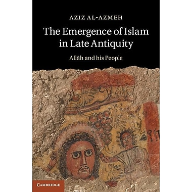 The Emergence of Islam in Late Antiquity: Allah and His People