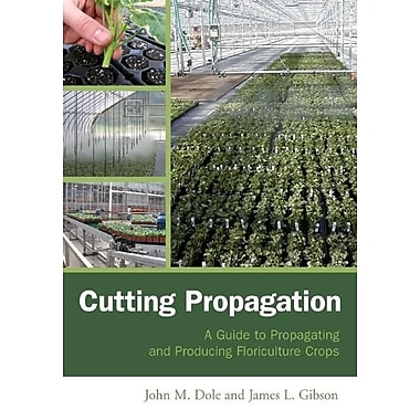 Cutting Propagation: A Guide to Propagating and Producing Floriculture Crops