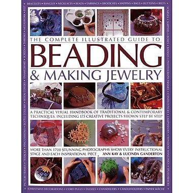 The Complete Illustrated Guide to Beading & Making Jewelry: A Practical Visual H& book of Traditional & Contemporary Techniques