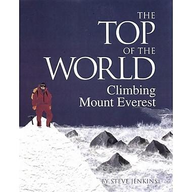 The Top of the World: Climbing Mt. Everest: Climbing Mount Everest