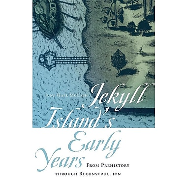 Jekyll Island's Early Years: From Prehistory Through Reconstruction