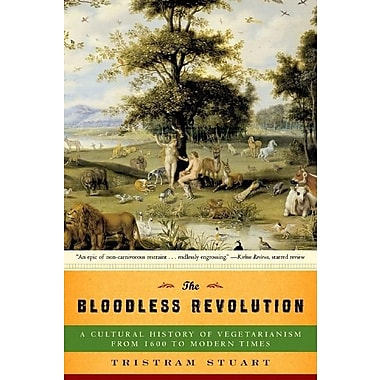 The Bloodless Revolution: A Cultural History of Vegetarianism from 1600 to Modern Times