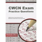 CWCN Exam Practice Questions: CWCN Practice Tests & Review for the WOCNCB Certified Wound Care Nurse Exam