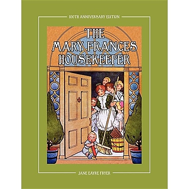 The Mary Frances Housekeeper 100th Anniversary Edition: A Story-Instruction Housekeeping Book with Paper Dolls
