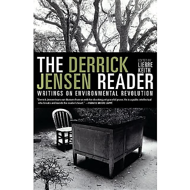The Derrick Jensen Reader: Writings on Environmental Revolution