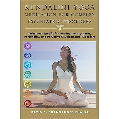 Kundalini Yoga Meditation for Complex Psychiatric Disorders: Techniques Specific for Treating the Psychoses