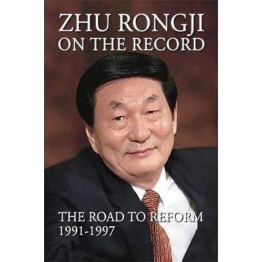 Zhu Rongji on the Record: The Road to Reform, 1991-1997