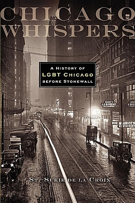 Chicago Whispers: A History of LGBT Chicago Before Stonewall 1314635