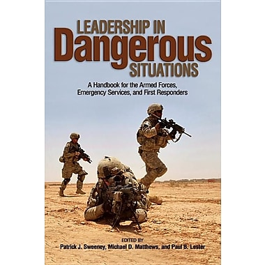 Leadership in Dangerous Situations: A Handbook for the Armed Forces, Emergency Services, and First Responders