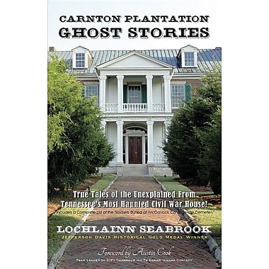 Carnton Plantation Ghost Stories: True Tales of the Unexplained from Tennessee's Most Haunted Civil War House!