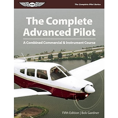 The Complete Advanced Pilot: A Combined Commercial & Instrument Course