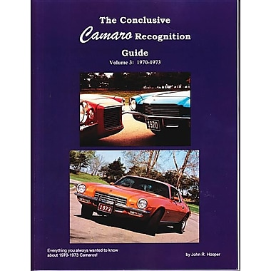 The Conclusive Camaro Recognition Guide Volume 3: 1970-1973: Everything You Always Wanted to Know about 1970-1973 Camaros!