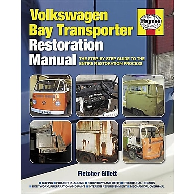 Haynes Volkswagen Bay Transporter Restoration Manual: The Step-By-Step Guide to the Entire Restoration Process