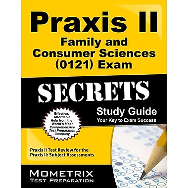 Praxis II Family & Consumer Sciences (0121 & 5121) Exam Secrets Study Guide: Praxis II Test Review for the Praxis II