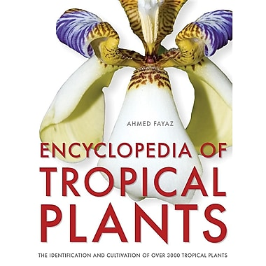 Encyclopedia of Tropical Plants: Identification and Cultivation of Over 3,000 Tropical Plants