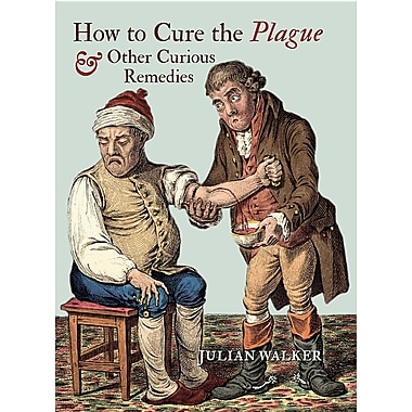 How to Cure the Plague & Other Curious Remedies