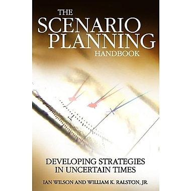 Scenario Planning Handbook: Developing Strategies in Uncertain Times