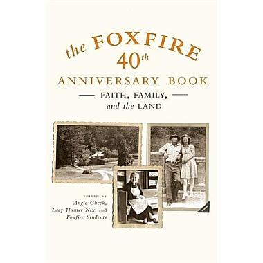 The Foxfire 40th Anniversary Book: Faith, Family, and the Land