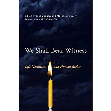 We Shall Bear Witness: Life Narratives and Human Rights