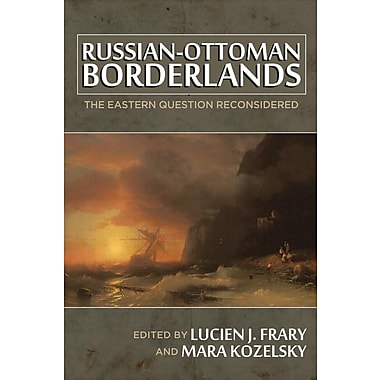 Russian-Ottoman Borderlands: The Eastern Question Reconsidered