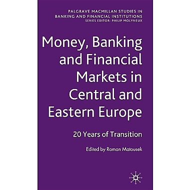 Money, Banking and Financial Markets in Central and Eastern Europe: 20 Years of Transition