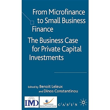 From Microfinance to Small Business Finance: The Business Case for Private Capital Investments