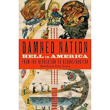 Damned Nation: in America from the Revolution to Reconstruction