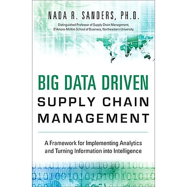 Big Data Driven Supply Chain Management: A Framework for Implementing Analytics and Turning Information Into Intelligence