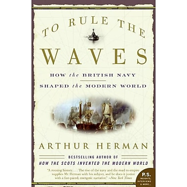 To Rule the Waves: How the British Navy Shaped the Modern World