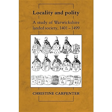 Locality and Polity: A Study of Warwickshire Landed Society, 1401 1499