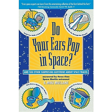 Do Your Ears Pop in Space and 500 Other Surprising Questions about Space Travel