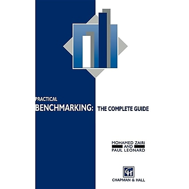 Practical Benchmarking: The Complete Guide: A Complete Guide