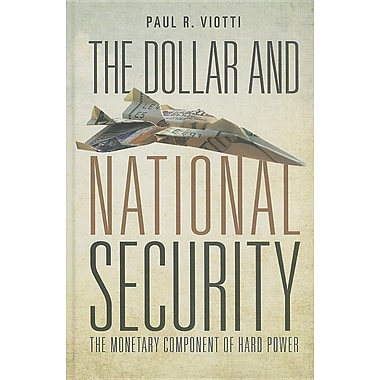 The Dollar and National Security: The Monetary Component of Hard Power