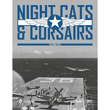 Night Cats and Corsairs: The Operational History of Grumman and Vought Night Fighter Aircraft 1942-1953