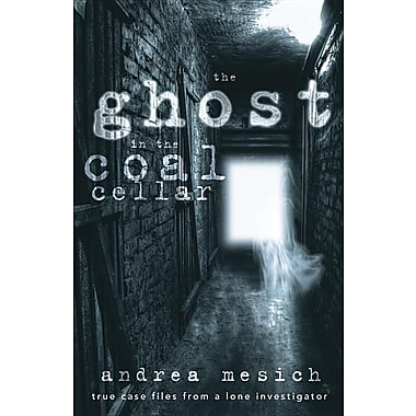 The Ghost in the Coal Cellar: True Case Files from a Lone Investigator