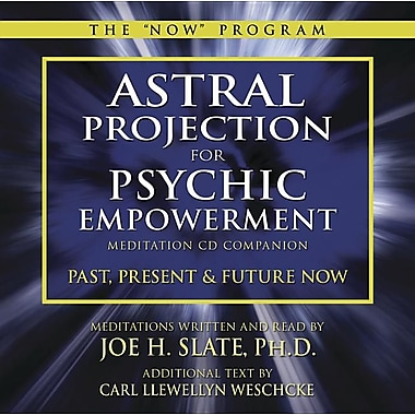 Astral Projection for Psychic Empowerment CD Companion: Past, Present, and Future Now