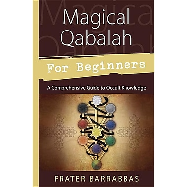 Magical Qabalah for Beginners: A Comprehensive Guide to Occult Knowledge