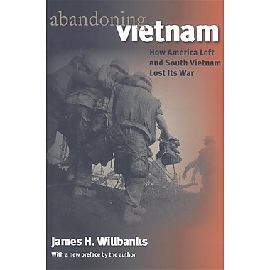 Abandoning Vietnam: How America Left and South Vietnam Lost Its War