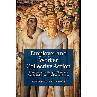 Employer and Worker Collective Action: A Comparative Study of Germany, South Africa, and the United States