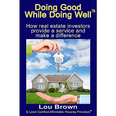 Doing Good While Doing Well: How Real Estate Investors Provide a Service and Make a Difference