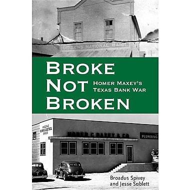 Broke, Not Broken: Homer Maxey's Texas Bank War
