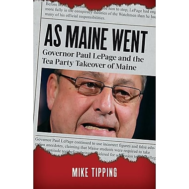 As Maine Went: Governor Paul Lepage and the Tea Party Takeover of Maine