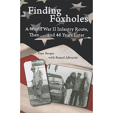 Finding Foxholes: A World War II Infantry Route, Then... and 48 Years Later